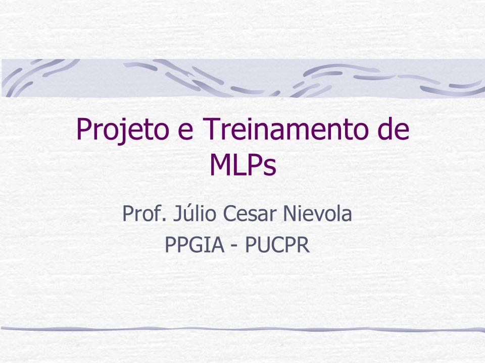 Projeto e Treinamento de MLPs Prof. Júlio Cesar Nievola PPGIA - PUCPR
