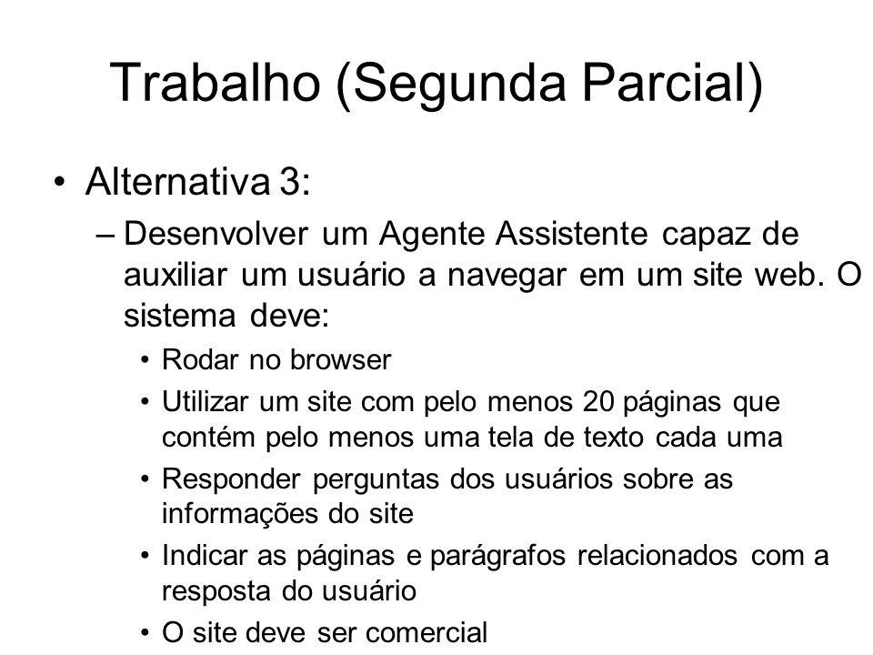 Trabalho (Segunda Parcial) Alternativa 3: –Desenvolver um Agente Assistente capaz de auxiliar um usuário a navegar em um site web. O sistema deve: Rod