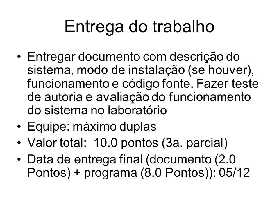 Entrega do trabalho Entregar documento com descrição do sistema, modo de instalação (se houver), funcionamento e código fonte. Fazer teste de autoria