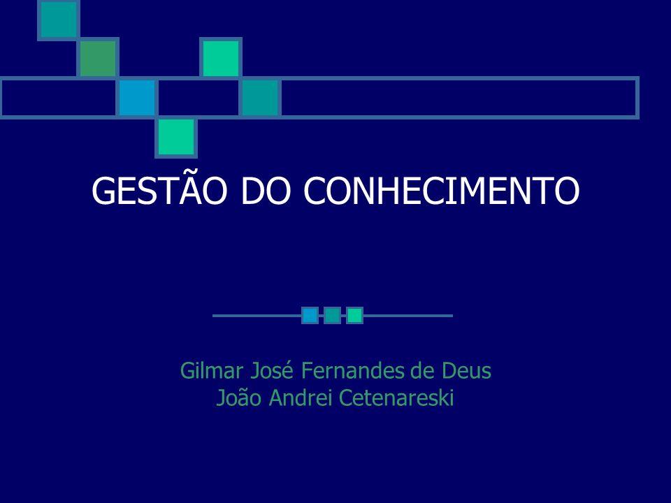 GESTÃO DO CONHECIMENTO Gilmar José Fernandes de Deus João Andrei Cetenareski