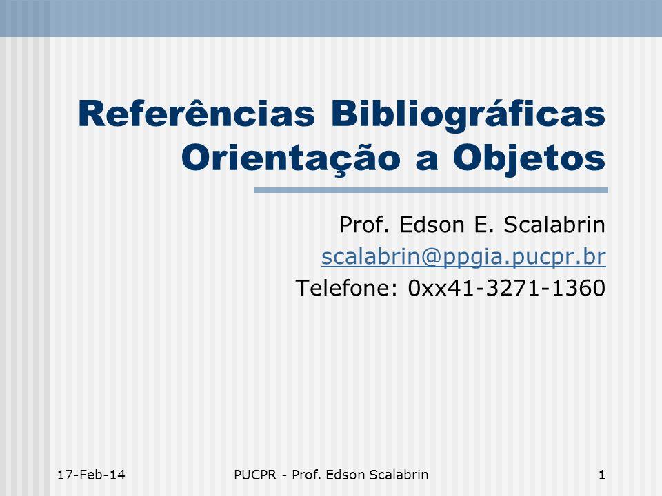 17-Feb-14PUCPR - Prof. Edson Scalabrin1 Referências Bibliográficas Orientação a Objetos Prof. Edson E. Scalabrin scalabrin@ppgia.pucpr.br Telefone: 0x