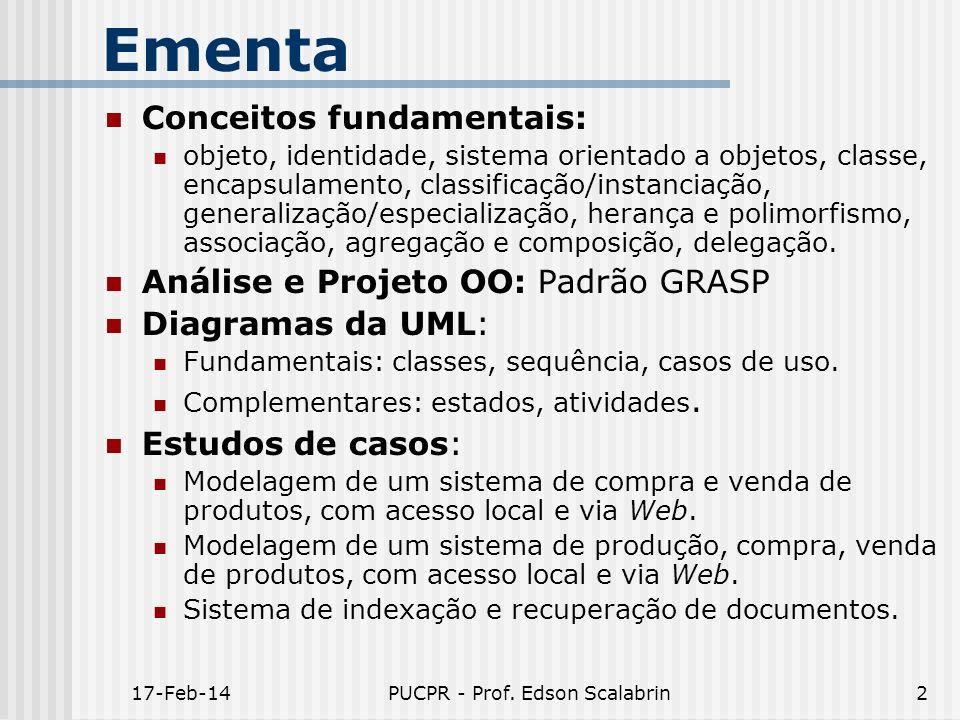17-Feb-14PUCPR - Prof. Edson Scalabrin2 Ementa Conceitos fundamentais: objeto, identidade, sistema orientado a objetos, classe, encapsulamento, classi