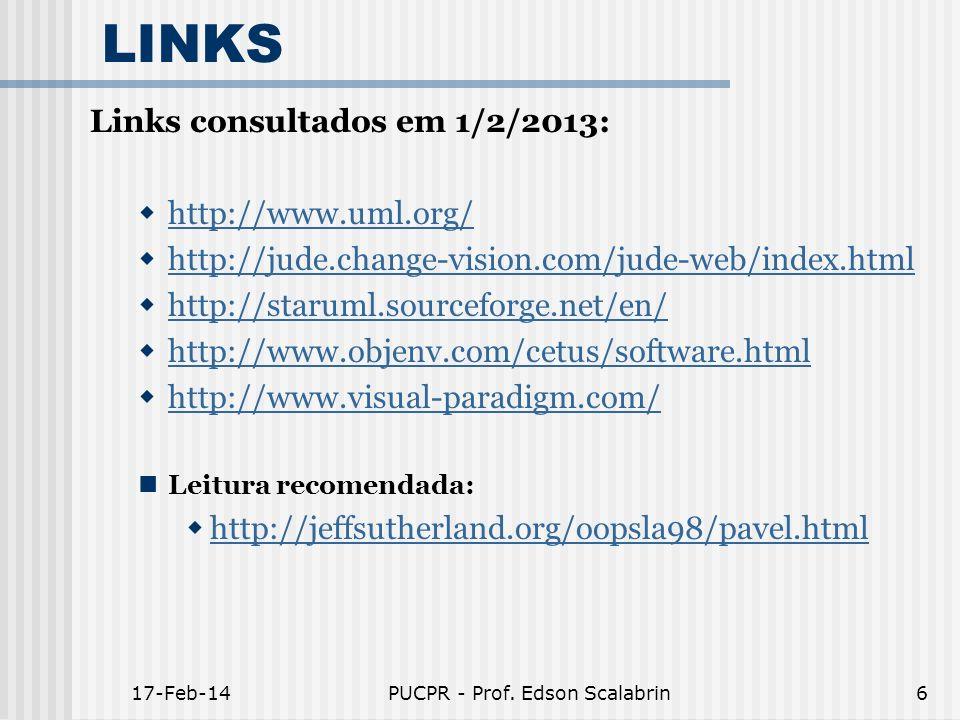 17-Feb-14PUCPR - Prof. Edson Scalabrin6 LINKS Links consultados em 1/2/2013: http://www.uml.org/ http://jude.change-vision.com/jude-web/index.html htt