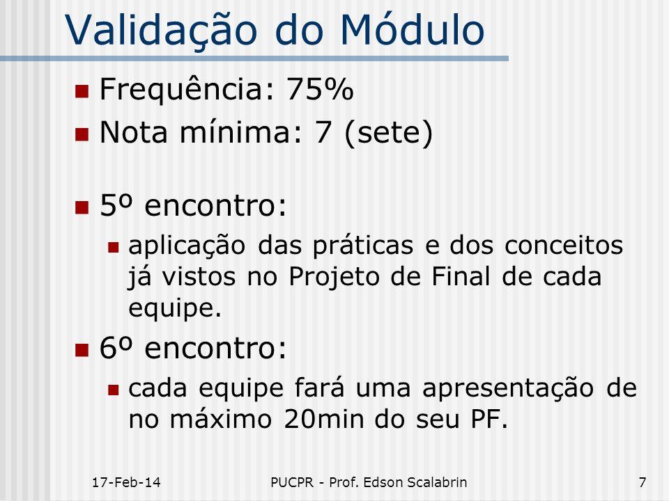 Validação do Módulo Frequência: 75% Nota mínima: 7 (sete) 5º encontro: aplicação das práticas e dos conceitos já vistos no Projeto de Final de cada eq