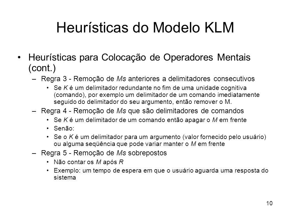 10 Heurísticas do Modelo KLM Heurísticas para Colocação de Operadores Mentais (cont.) –Regra 3 - Remoção de Ms anteriores a delimitadores consecutivos