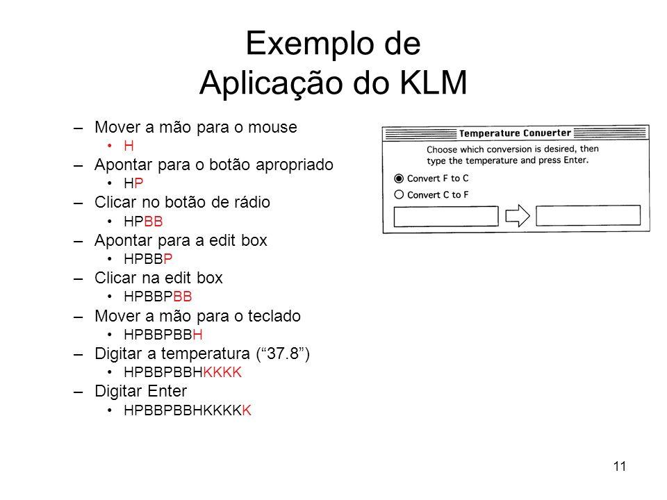 11 Exemplo de Aplicação do KLM –Mover a mão para o mouse H –Apontar para o botão apropriado HP –Clicar no botão de rádio HPBB –Apontar para a edit box