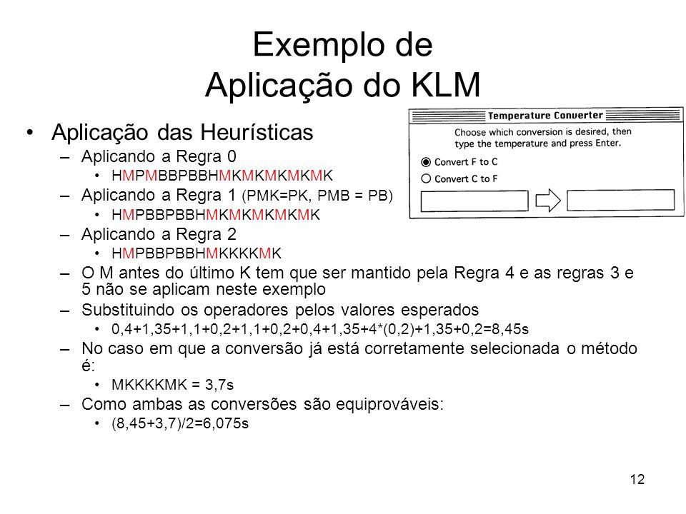 12 Exemplo de Aplicação do KLM Aplicação das Heurísticas –Aplicando a Regra 0 HMPMBBPBBHMKMKMKMKMK –Aplicando a Regra 1 (PMK=PK, PMB = PB) HMPBBPBBHMK