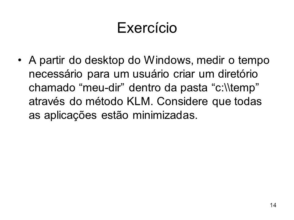 14 Exercício A partir do desktop do Windows, medir o tempo necessário para um usuário criar um diretório chamado meu-dir dentro da pasta c:\\temp atra