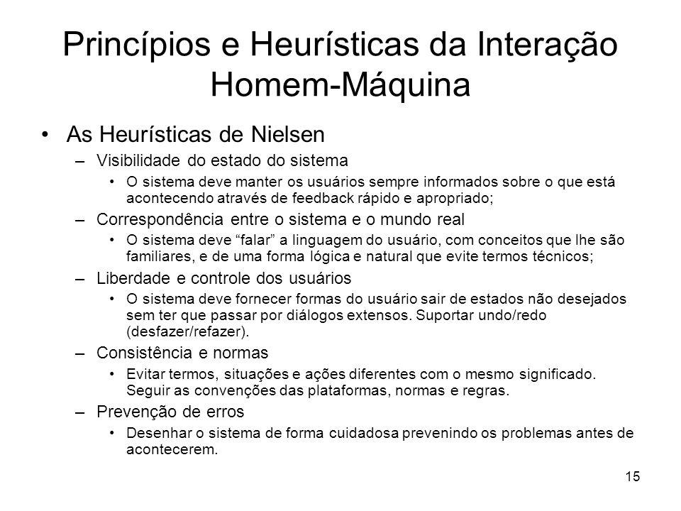 15 Princípios e Heurísticas da Interação Homem-Máquina As Heurísticas de Nielsen –Visibilidade do estado do sistema O sistema deve manter os usuários