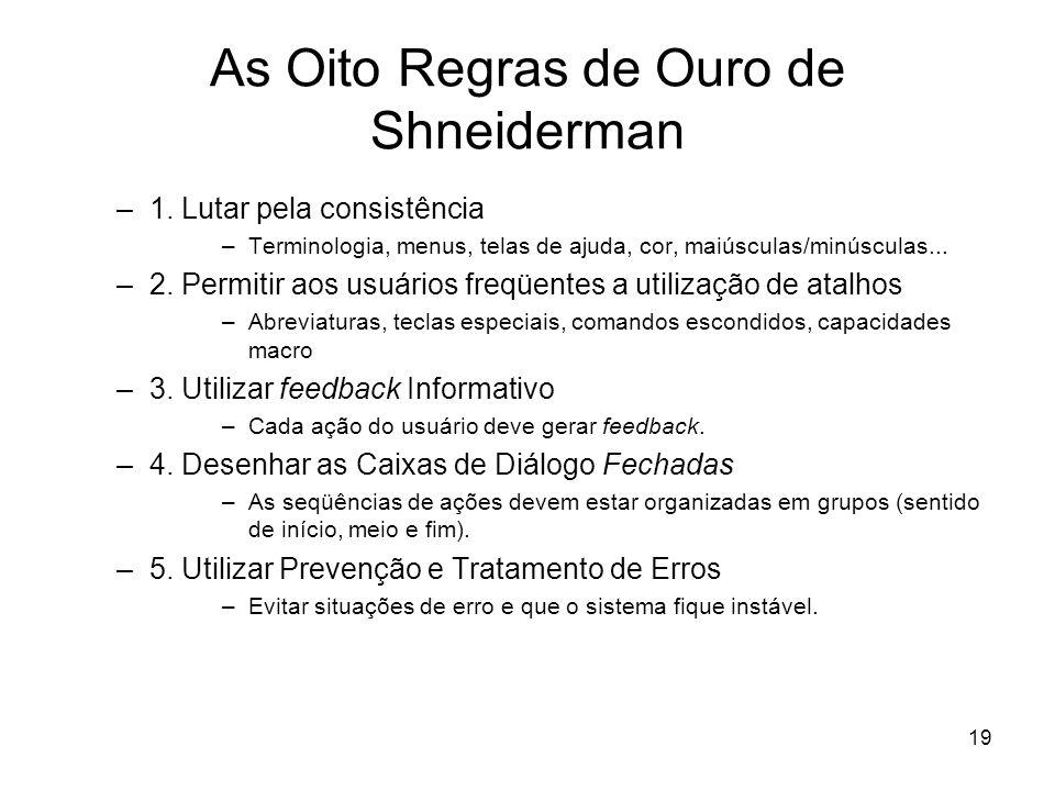 19 As Oito Regras de Ouro de Shneiderman –1. Lutar pela consistência –Terminologia, menus, telas de ajuda, cor, maiúsculas/minúsculas... –2. Permitir