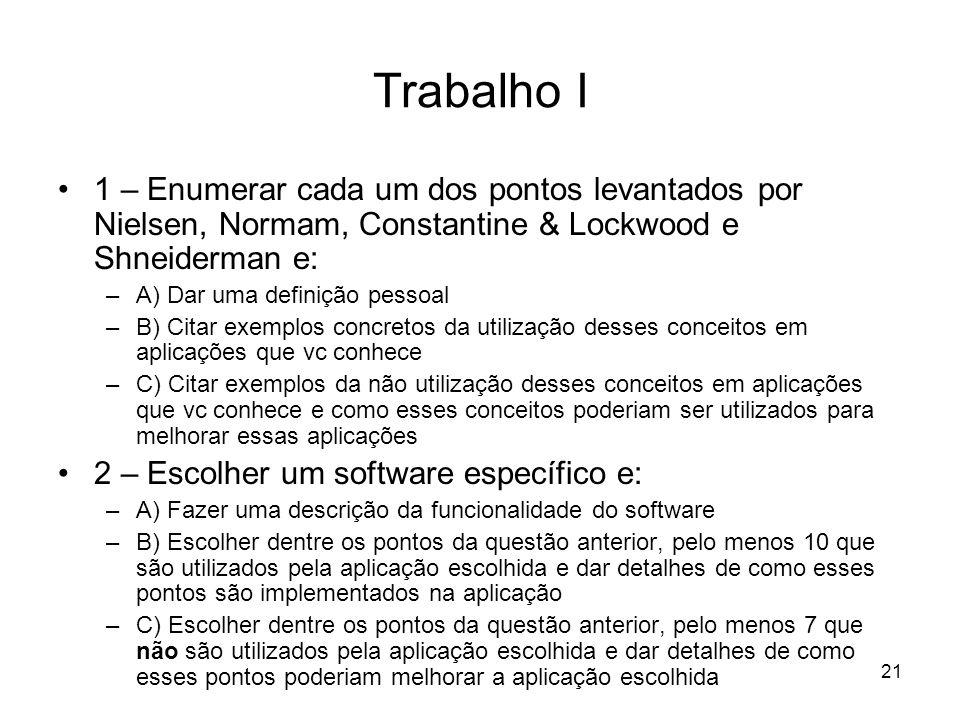 21 Trabalho I 1 – Enumerar cada um dos pontos levantados por Nielsen, Normam, Constantine & Lockwood e Shneiderman e: –A) Dar uma definição pessoal –B