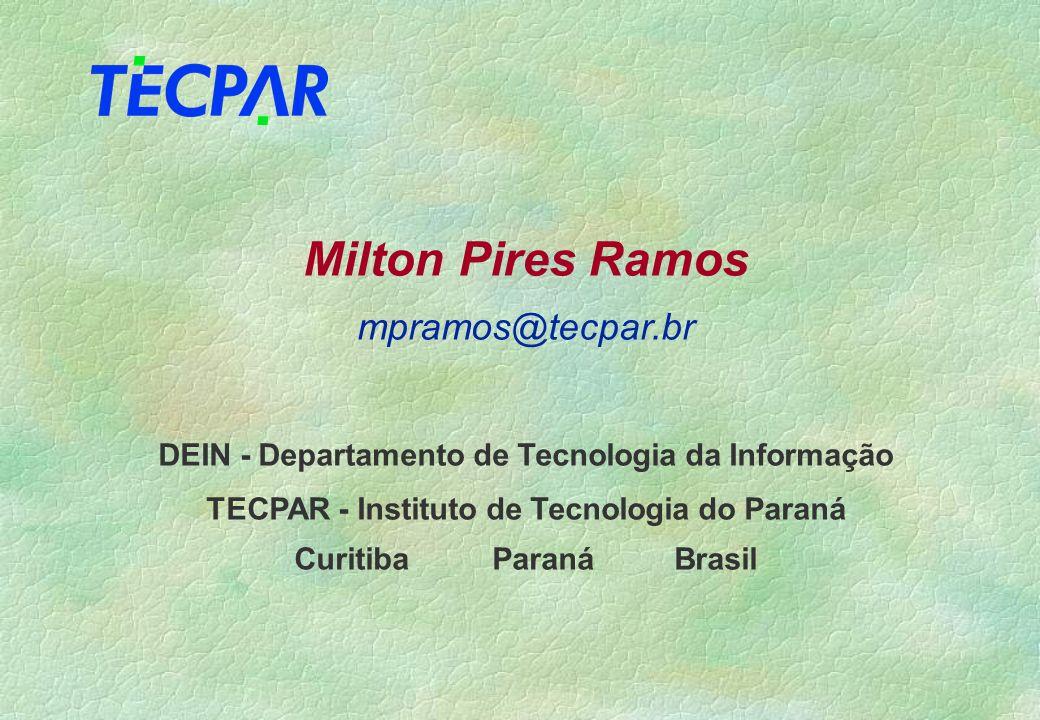 Milton Pires Ramos mpramos@tecpar.br DEIN - Departamento de Tecnologia da Informação TECPAR - Instituto de Tecnologia do Paraná Curitiba Paraná Brasil