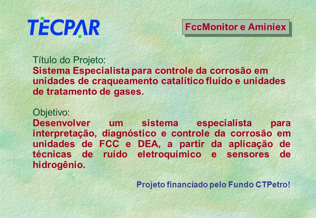 Título do Projeto: Sistema Especialista para controle da corrosão em unidades de craqueamento catalítico fluído e unidades de tratamento de gases.
