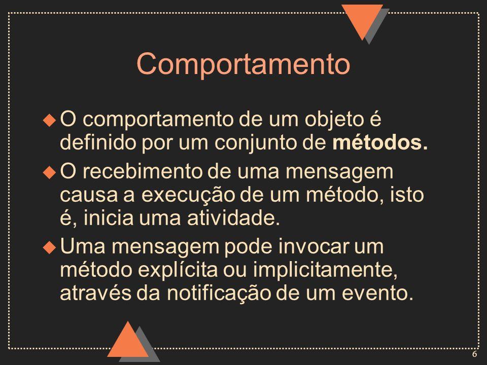 6 Comportamento u O comportamento de um objeto é definido por um conjunto de métodos. u O recebimento de uma mensagem causa a execução de um método, i