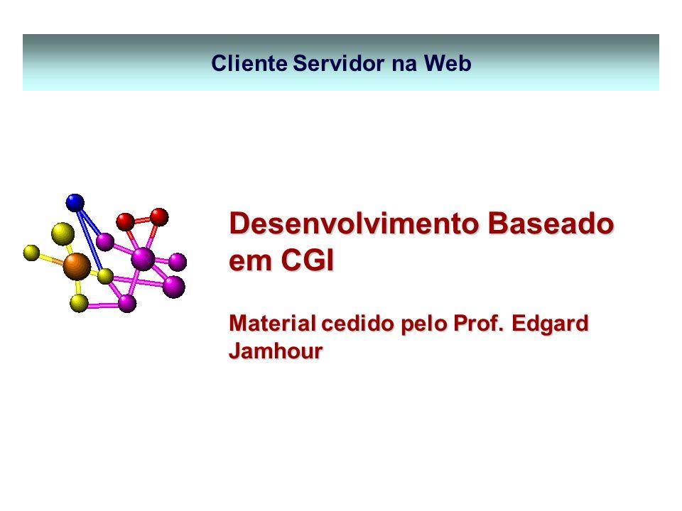 Cliente Servidor na Web Desenvolvimento Baseado em CGI Material cedido pelo Prof. Edgard Jamhour