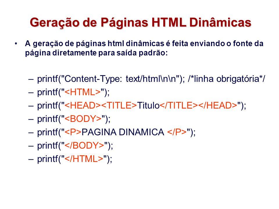 Geração de Páginas HTML Dinâmicas A geração de páginas html dinâmicas é feita enviando o fonte da página diretamente para saída padrão: –printf(