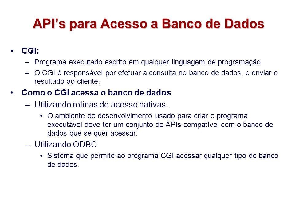 APIs para Acesso a Banco de Dados CGI: –Programa executado escrito em qualquer linguagem de programação. –O CGI é responsável por efetuar a consulta n