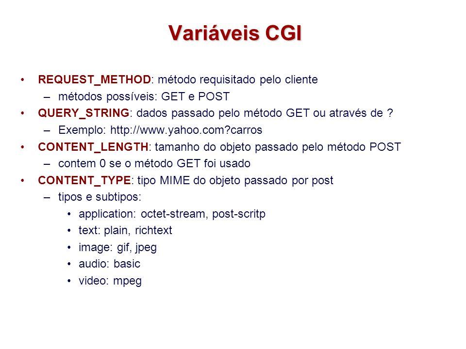 Variáveis CGI REQUEST_METHOD: método requisitado pelo cliente –métodos possíveis: GET e POST QUERY_STRING: dados passado pelo método GET ou através de