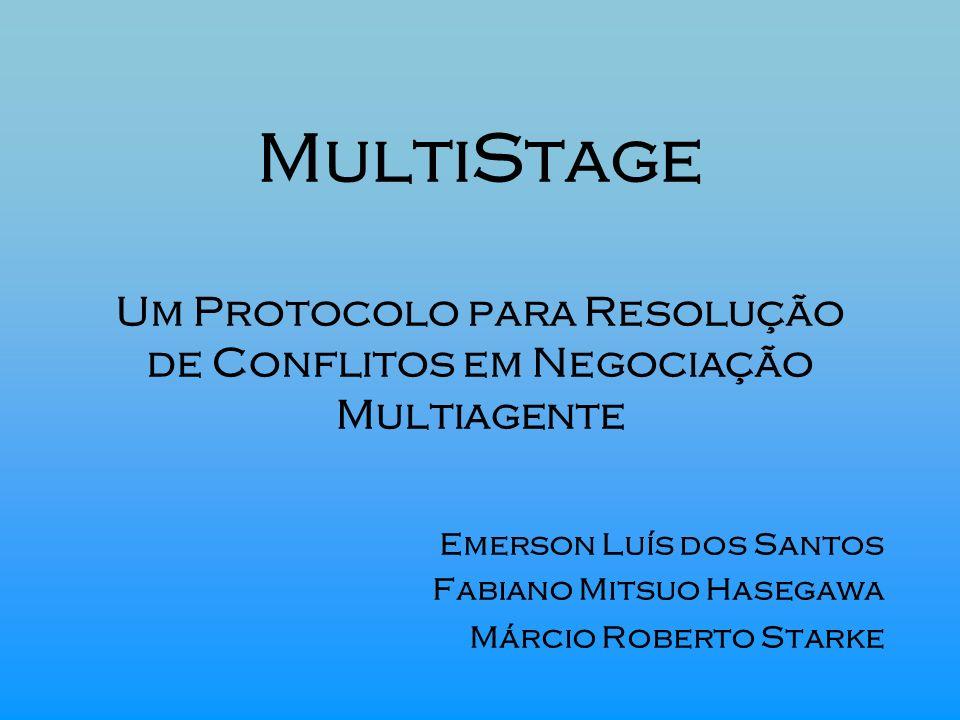 MultiStage Um Protocolo para Resolução de Conflitos em Negociação Multiagente Emerson Luís dos Santos Fabiano Mitsuo Hasegawa Márcio Roberto Starke