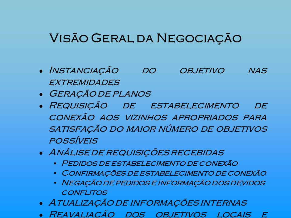 Visão Geral da Negociação Instanciação do objetivo nas extremidades Geração de planos Requisição de estabelecimento de conexão aos vizinhos apropriado