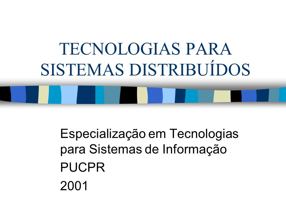 TECNOLOGIAS PARA SISTEMAS DISTRIBUÍDOS Especialização em Tecnologias para Sistemas de Informação PUCPR 2001