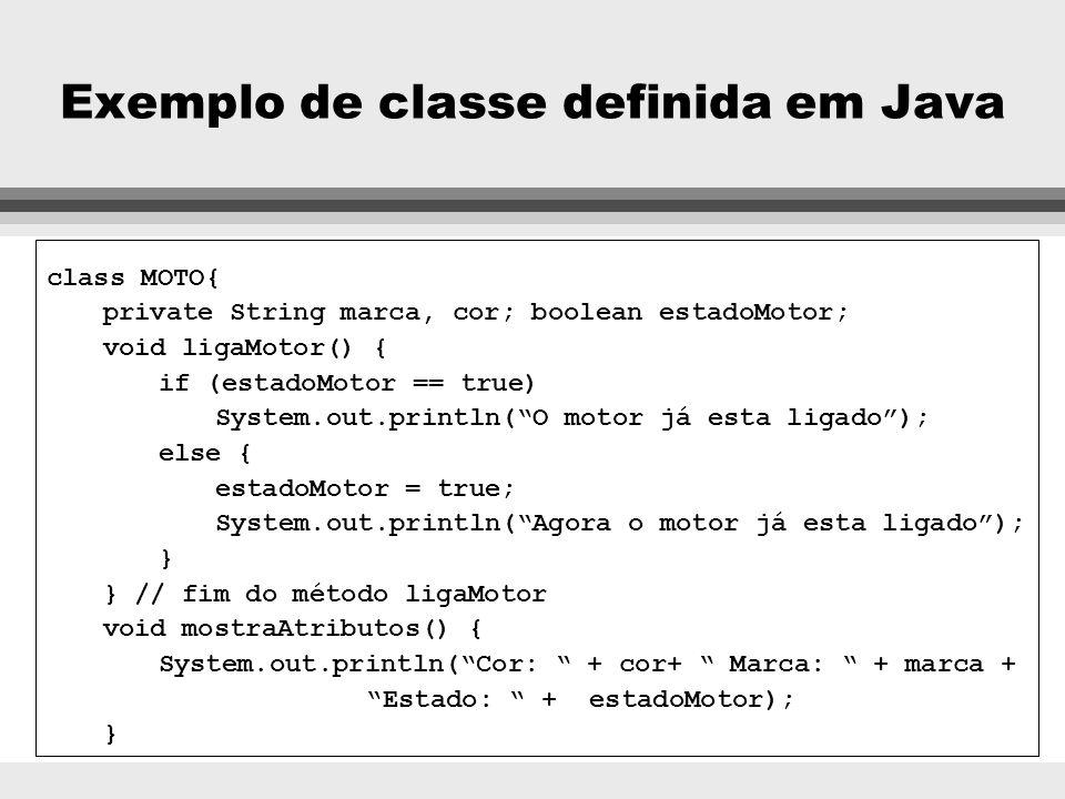 Exemplo de classe MOTO Marca:String cor:String estado:boolean ligaMotor(), mostraAtributos() Nome da classe Atributos + tipos Métodos