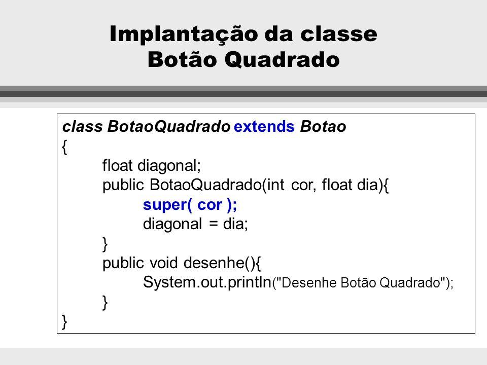 Implantação da classe Botão class Botao { boolean estado; int cor; float x, y; public Botao(int cor) { estado = true; cor = 0; x = y = 0; } public voi
