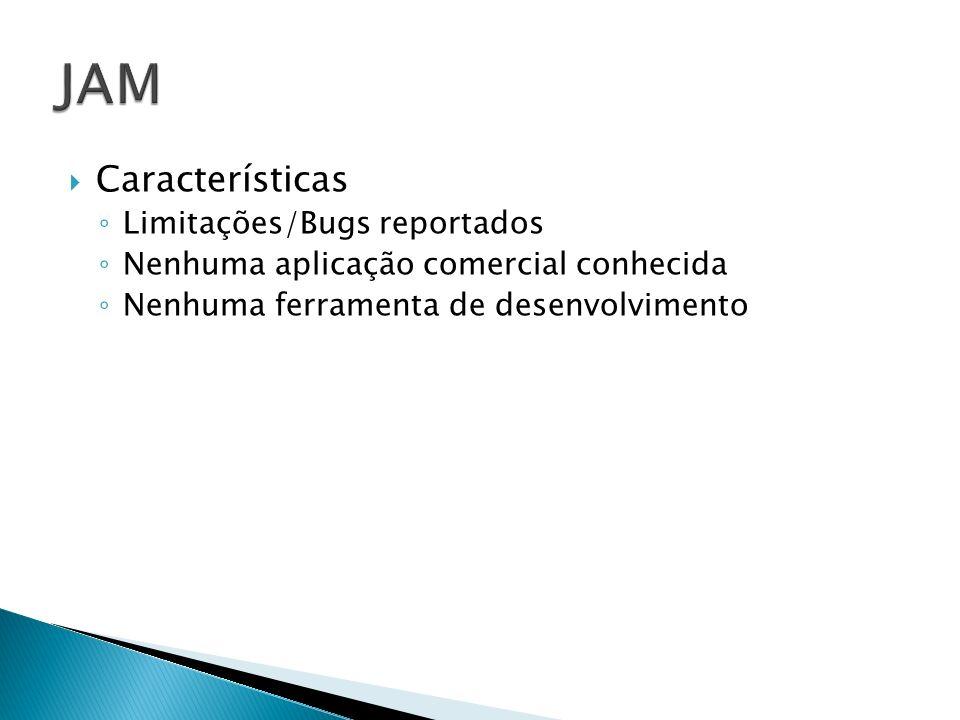 Características Limitações/Bugs reportados Nenhuma aplicação comercial conhecida Nenhuma ferramenta de desenvolvimento