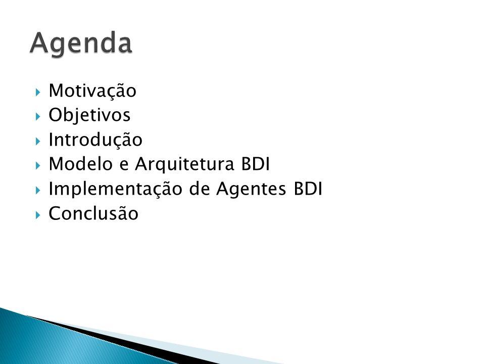 Variedade de Linguagens e Plataformas para Implementação de Agentes BDI Plataformas: JACK TM Intelligent Agents Jadex JAM Jason CogniTAO