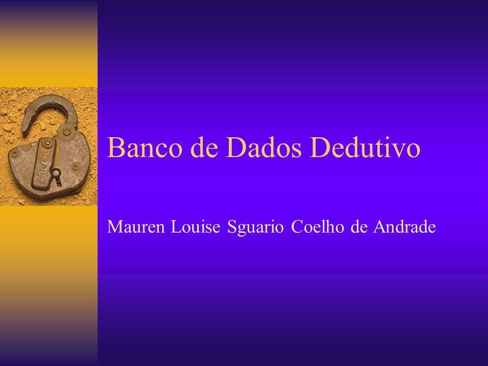 Banco de Dados Dedutivo Mauren Louise Sguario Coelho de Andrade