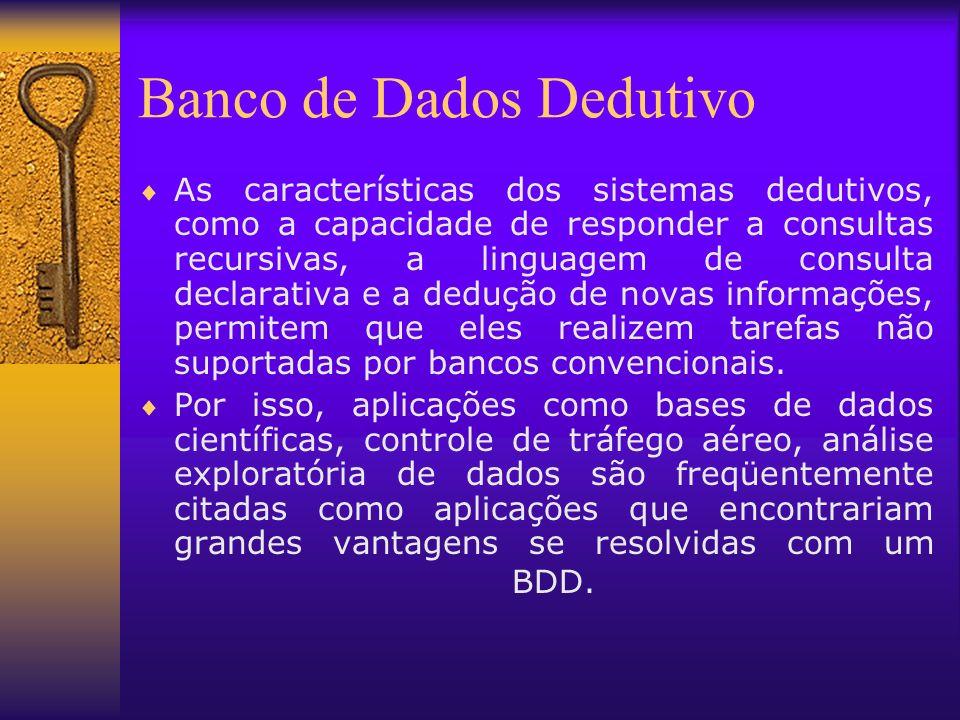 Banco de Dados Dedutivo As características dos sistemas dedutivos, como a capacidade de responder a consultas recursivas, a linguagem de consulta decl