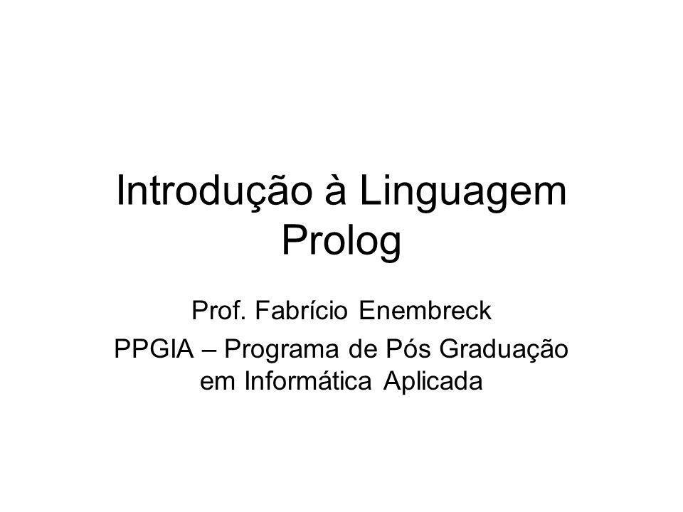 Introdução à Linguagem Prolog Prof. Fabrício Enembreck PPGIA – Programa de Pós Graduação em Informática Aplicada