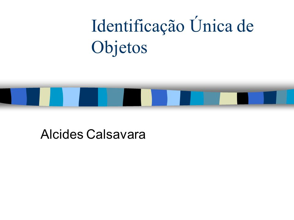 Identificação Única de Objetos Alcides Calsavara
