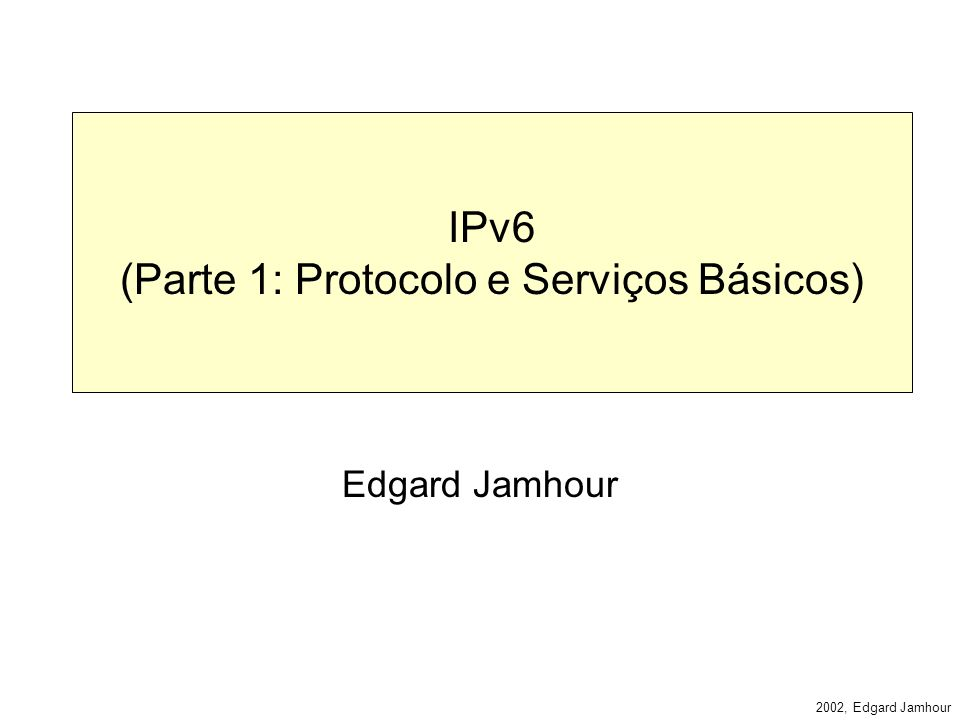 2002, Edgard Jamhour Neighbor Adverstisement –B envia para A um Neigbor Adverstisement Campos do IP –Próximo 58 (ICMP) –Saltos (255) –IP Destino (endereço de nó A) ICMP –Tipo 136 (Neighbor Adverstisement) –Endereço Alvo: IP de B –MAC de origem (o MAC de B) –Flags RSO (3 bits) »R Flag Roteador: A resposta foi de um roteador »S Flag Solicitado: O anúncio é resposta a uma solicitação.