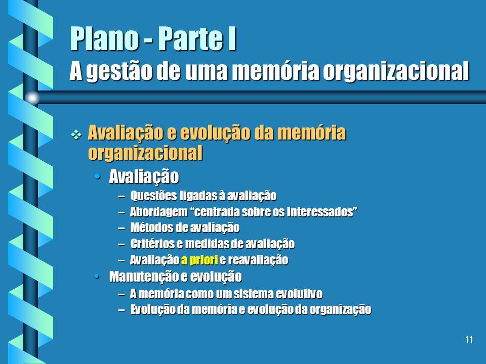 10 Plano - Parte I A gestão de uma memória organizacional A difusão e a utilização de uma memória organizacional ( continuação ) A difusão e a utiliza