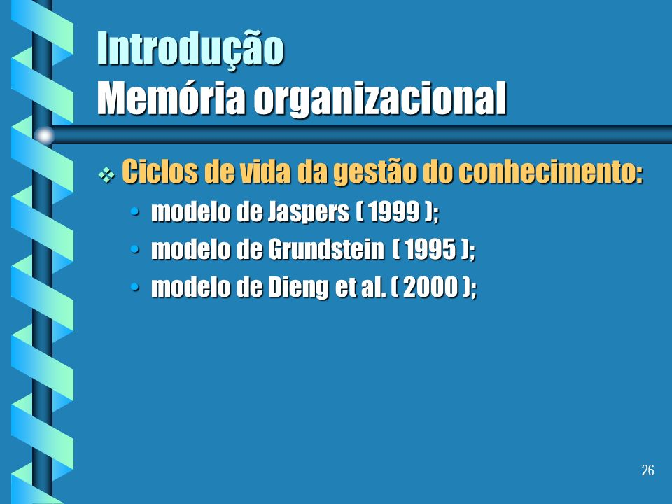 25 Introdução Memória organizacional Conclusão I Conclusão I uma memória organizacional deveria fornecer o bom conhecimento ou informação à pessoa cer