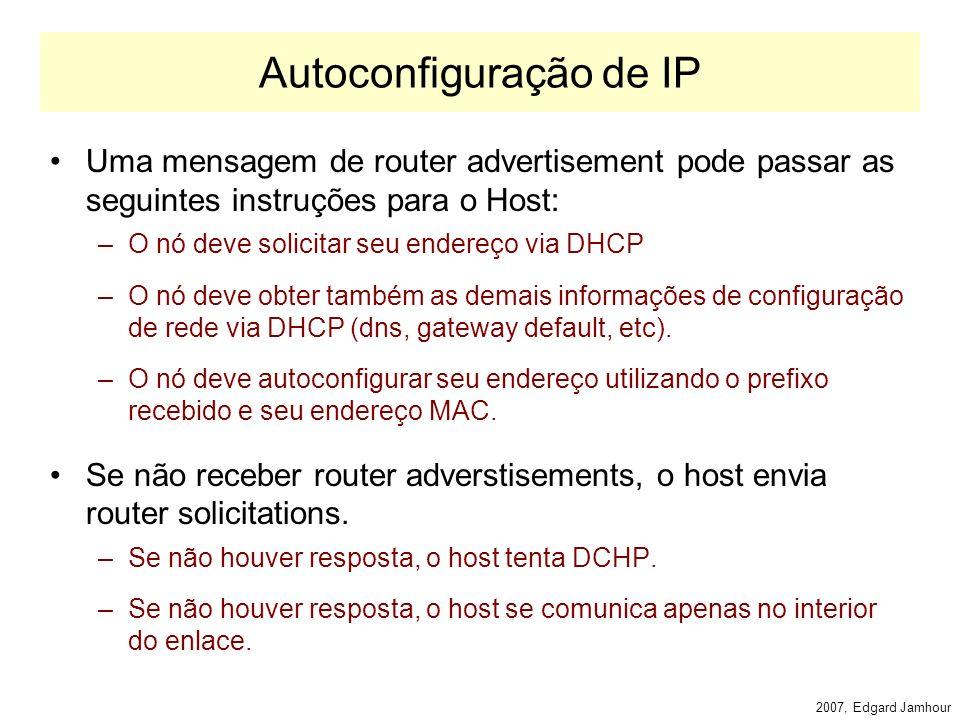 2007, Edgard Jamhour Autoconfiguração de IP Atribuição automática de IP na inicialização de uma interface pode ser feita de duas formas.