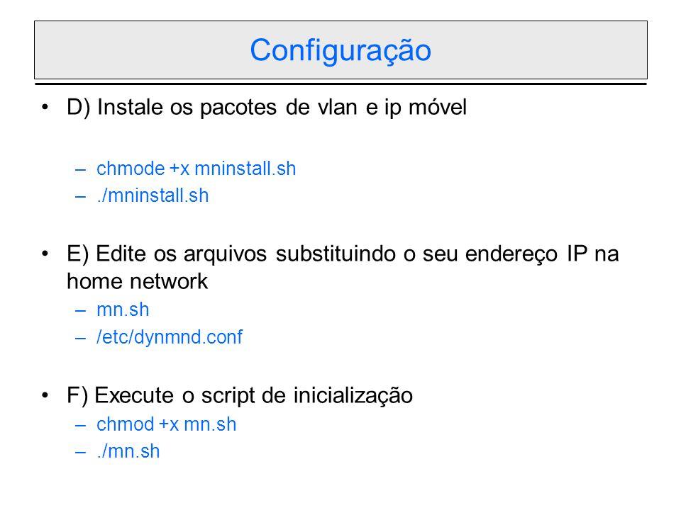 Configuração D) Instale os pacotes de vlan e ip móvel –chmode +x mninstall.sh –./mninstall.sh E) Edite os arquivos substituindo o seu endereço IP na h