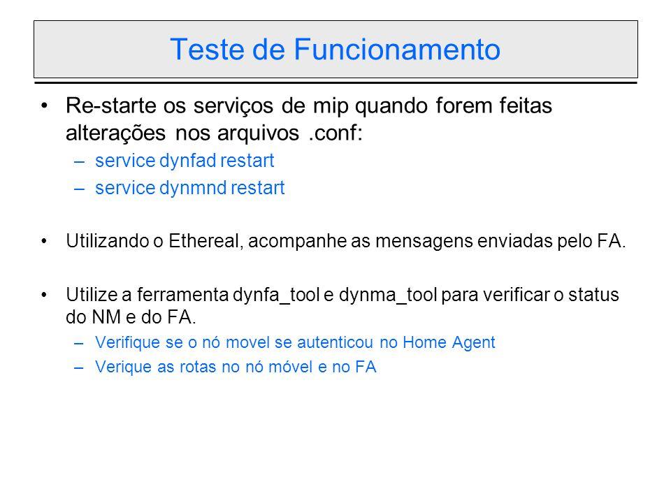 Teste de Funcionamento Re-starte os serviços de mip quando forem feitas alterações nos arquivos.conf: –service dynfad restart –service dynmnd restart