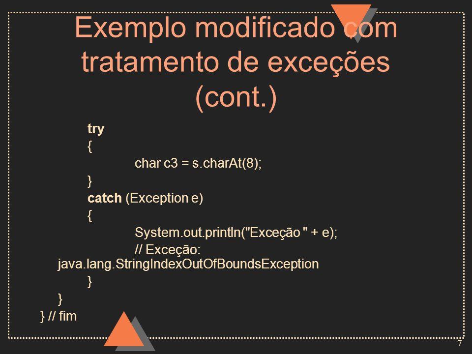 7 Exemplo modificado com tratamento de exceções (cont.) try { char c3 = s.charAt(8); } catch (Exception e) { System.out.println(