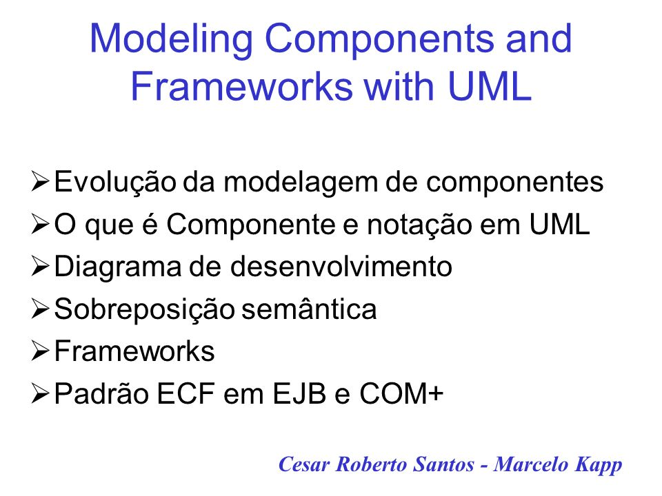 ComponenteSubsistemaclasse Tend to be coarse-grained ?++- Typically modeled during analysis ?-++ Typically modeled during desing ?-++ Typical modeled during implementation ?+-+ Heuristica de uso para componentes, subsistemas e classes