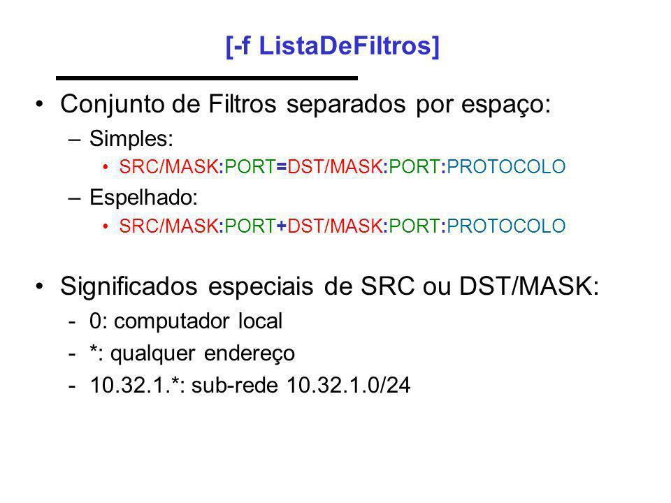 [-f ListaDeFiltros] Conjunto de Filtros separados por espaço: –Simples: SRC/MASK:PORT=DST/MASK:PORT:PROTOCOLO –Espelhado: SRC/MASK:PORT+DST/MASK:PORT:
