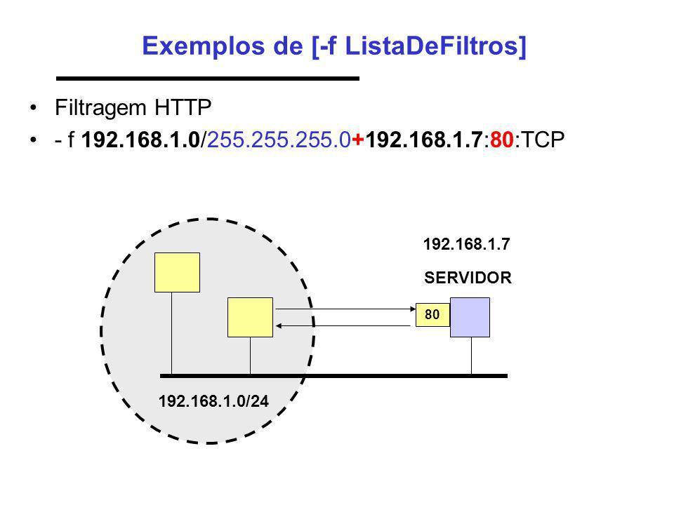 Exemplos de [-f ListaDeFiltros] Filtragem HTTP - f 192.168.1.0/255.255.255.0+192.168.1.7:80:TCP 192.168.1.0/24 SERVIDOR 192.168.1.7 80