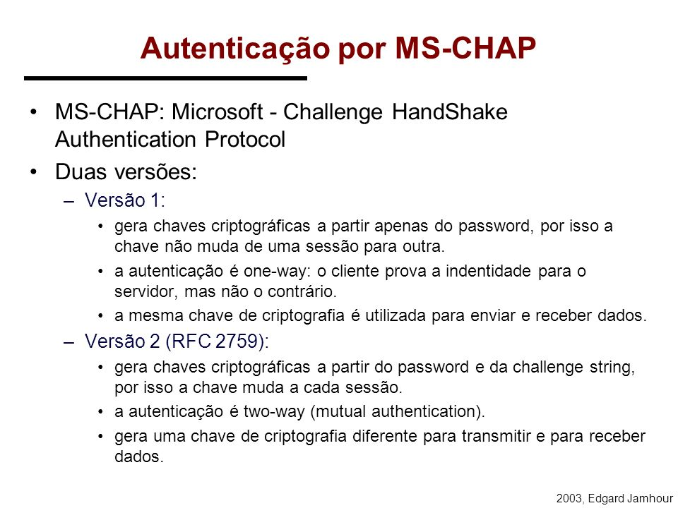 2003, Edgard Jamhour MD4 e MD5 O Algoritmo MD5: Aceita uma mensagem de entrada de tamanho arbitrário e gera como resultado um fingerprint ou message d