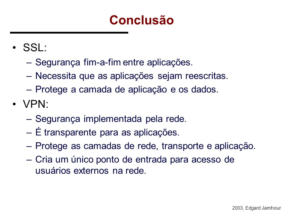 2003, Edgard Jamhour L2TP Possui suporte as seguintes funções: –Tunnelamento de múltiplos protocolos –Autenticação –Anti-spoofing –Integridade de dado