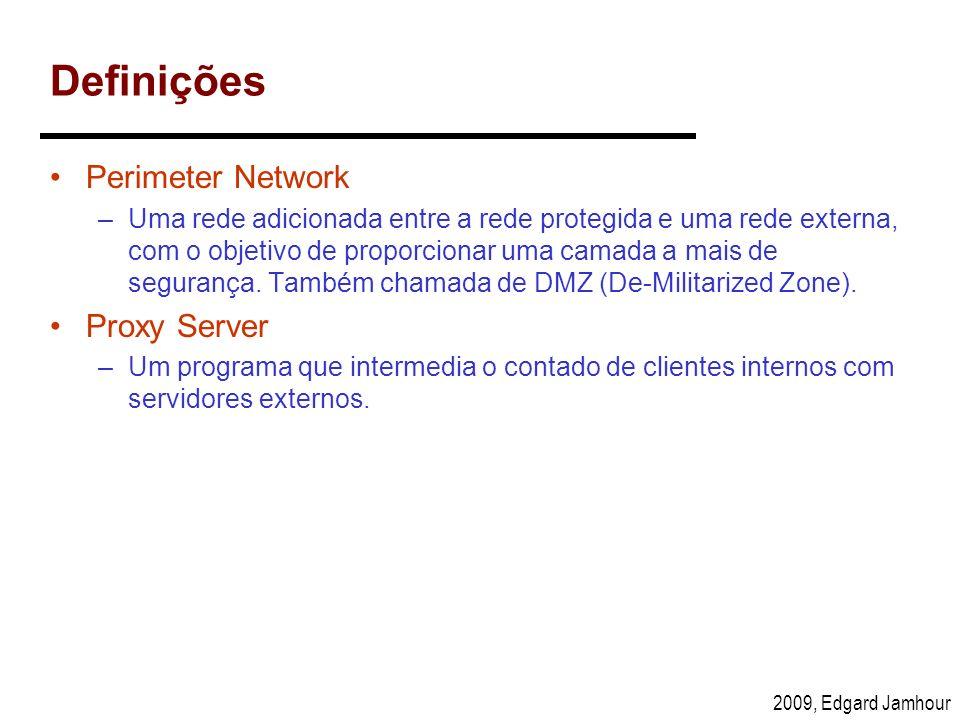 2009, Edgard Jamhour Definições Perimeter Network –Uma rede adicionada entre a rede protegida e uma rede externa, com o objetivo de proporcionar uma c