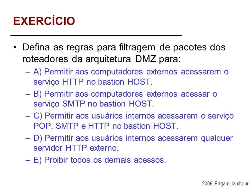 2009, Edgard Jamhour EXERCÍCIO Defina as regras para filtragem de pacotes dos roteadores da arquitetura DMZ para: –A) Permitir aos computadores extern