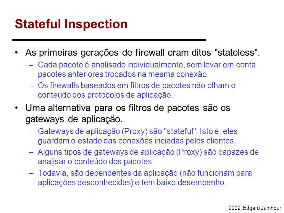 2009, Edgard Jamhour Stateful Inspection As primeiras gerações de firewall eram ditos
