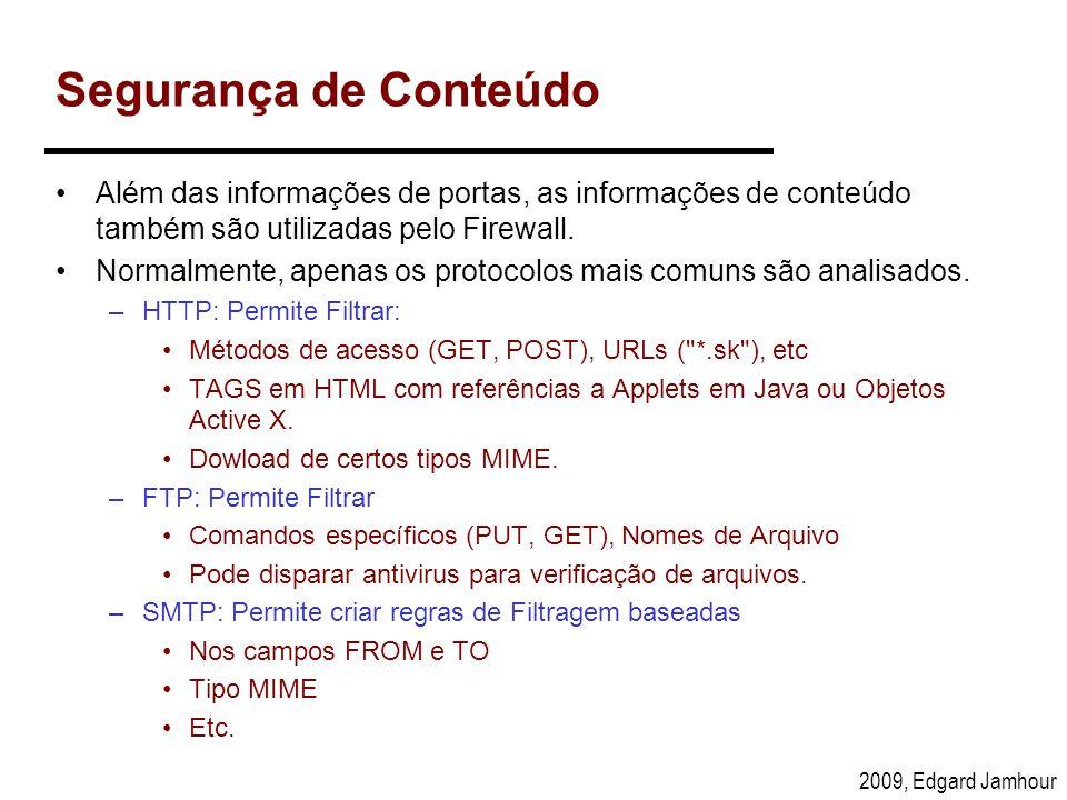2009, Edgard Jamhour Segurança de Conteúdo Além das informações de portas, as informações de conteúdo também são utilizadas pelo Firewall. Normalmente