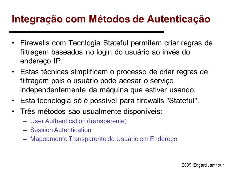 2009, Edgard Jamhour Integração com Métodos de Autenticação Firewalls com Tecnlogia Stateful permitem criar regras de filtragem baseados no login do u